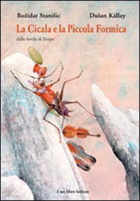 Immagine di CICALA E LA PICCOLA FORMICA. DALLA FAVOLA DI ESOPO. EDIZ. ILLUSTRATA (LA)