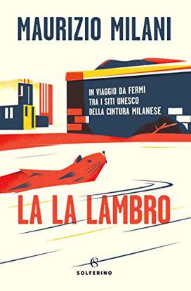 Immagine di LA LA LAMBRO. IN VIAGGIO DA FERMI TRA I SITI UNESCO DELLA CINTURA MILANESE