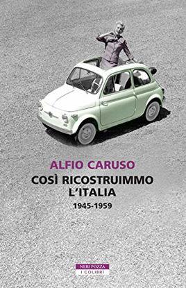 Immagine di COSI` RICOSTRUIMMO L`ITALIA. 1945-1959