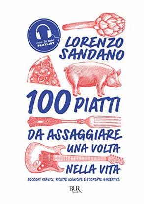 Immagine di 100 PIATTI DA ASSAGGIARE UNA VOLTA NELLA VITA. BOCCONI ATAVICI, RICETTE ICONICHE E SCOPERTE GUST...