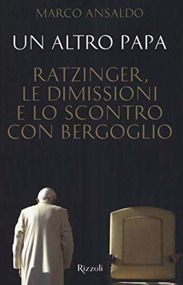 Immagine di ALTRO PAPA. RATZINGER, LE DIMISSIONI E LO SCONTRO CON BERGOGLIO (UN)