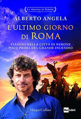 Immagine di ULTIMO GIORNO DI ROMA. VIAGGIO NELLA CITTA` DI NERONE POCO PRIMA DEL GRANDE INCENDIO. LA TRILOGI...