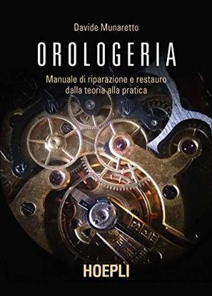 Immagine di OROLOGERIA. MANUALE DI RIPARAZIONE E RESTAURO: DALLA TEORIA ALLA PRATICA