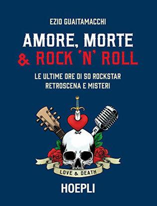 Immagine di AMORE, MORTE E ROCK `N` ROLL. LE ULTIME ORE DI 50 ROCKSTAR: RETROSCENA E MISTERI
