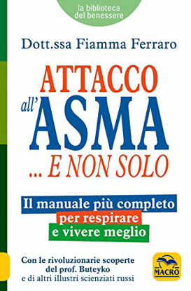 Immagine di ATTACCO ALL`ASMA... E NON SOLO. IL MANUALE PIU` COMPLETO PER RESPIRARE E VIVERE MEGLIO, GRAZIE ALLE