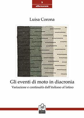 Immagine di EVENTI DI MOTO IN DIACRONIA. VARIAZIONE E CONTINUITA` DALL`ITALIANO AL LATINO (GLI)
