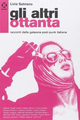 Immagine di ALTRI OTTANTA. RACCONTI DALLA GALASSIA POST-PUNK ITALIANA (GLI)