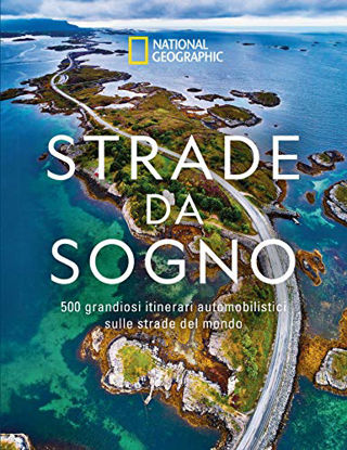 Immagine di STRADE DA SOGNO. I 500 ITINERARI STRADALI PIU` SPETTACOLARI DEL MONDO