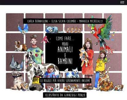 Immagine di COME FARE... FELICI ANIMALI E BAMBINI. LE REGOLE PER VIVERE SERENAMENTE INSIEME.