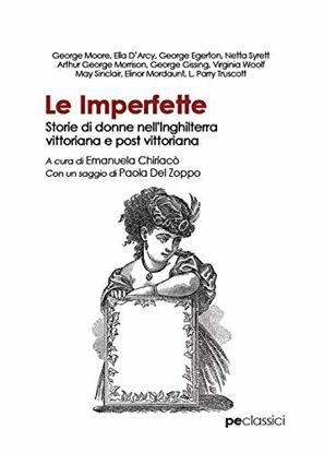 Immagine di LE IMPERFETTE. STORIE DI DONNE NELL`INGHILTERRA VITTORIANA E POST VITTORIANA