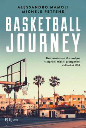 Immagine di BASKETBALL JOURNEY. VIAGGIO ON THE ROAD TRA LUOGHI E LEGGENDE DEL BASKET USA
