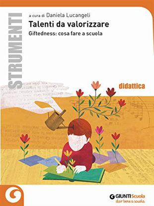Immagine di TALENTI DA VALORIZZARE. GIFTEDNESS: COSA FARE A SCUOLA