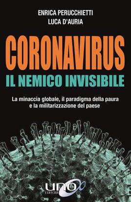 Immagine di CORONAVIRUS. IL NEMICO INVISIBILE. LA MINACCIA GLOBALE, IL PARADIGMA DELLA PAURA E LA MILITARIZZ...