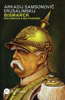 Immagine di BISMARCK. DIPLOMAZIA E MILITARISMO