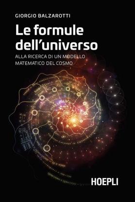 Immagine di FORMULE DELL`UNIVERSO. ALLA RICERCA DI UN MODELLO MATEMATICO DEL COSMO (LE)