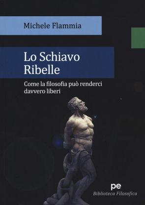 Immagine di LO SCHIAVO RIBELLE. COME LA FILOSOFIA PUO` RENDERCI DAVVERO LIBERI