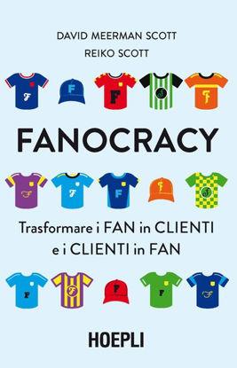 Immagine di FANOCRACY. TRASFORMARE I FAN IN CLIENTI E I CLIENTI IN FAN