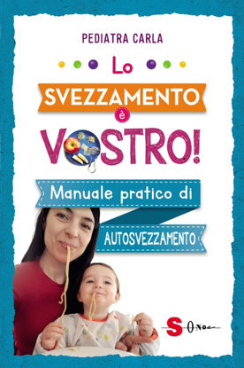 Immagine di SVEZZAMENTO E` VOSTRO! MANUALE PRATICO DI AUTOSVEZZAMENTO (LO)