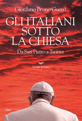 Immagine di ITALIANI SOTTO LA CHIESA. DA SAN PIETRO A TWITTER (GLI)
