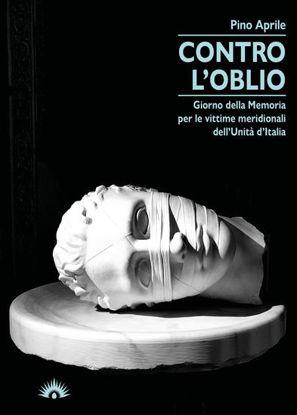 Immagine di CONTRO L`OBLIO. GIORNO DELLA MEMORIA PER LE VITTIME MERIDIONALI DELL`UNITA` D`ITALIA