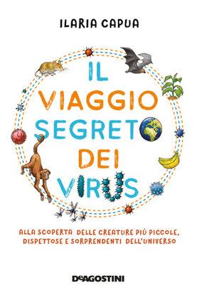 Immagine di VIAGGIO SEGRETO DEI VIRUS. ALLA SCOPERTA DELLE CREATURE PIU` PICCOLE, DISPETTOSE E SORPRENDENTI ...