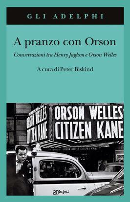 Immagine di A PRANZO CON ORSON. CONVERSAZIONI TRA HENRY JAGLOM E ORSON WELLES