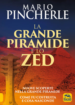 Immagine di GRANDE PIRAMIDE E LO ZED. NUOVE SCOPERTE NELLA GRANDE PIRAMIDE. COME FU COSTRUITA E COSA NASCOND...