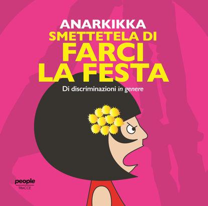 Immagine di SMETTETELA DI FARCI LA FESTA. DI DISCRIMINAZIONI IN GENERE. EDIZ. ILLUSTRATA