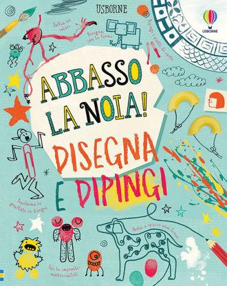 Immagine di DISEGNA E DIPINGI. ABBASSO LA NOIA!