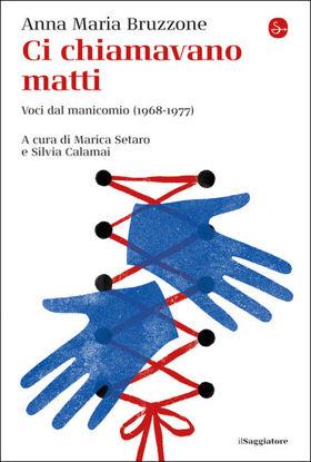 Immagine di CI CHIAMAVANO MATTI. VOCI DAL MANICOMIO (1968-1977)