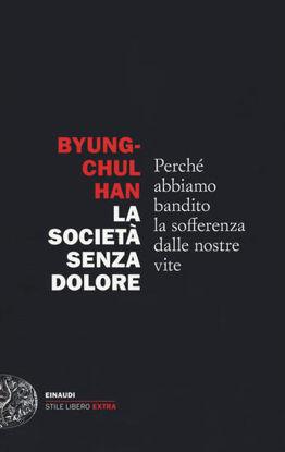 Immagine di SOCIETA` SENZA DOLORE. PERCHE` ABBIAMO BANDITO LA SOFFERENZA DALLE NOSTRE VITE (LA)