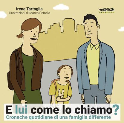 Immagine di E LUI COME LO CHIAMO? CRONACHE QUOTIDIANE DI UNA FAMIGLIA DIFFERENTE