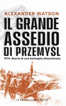 Immagine di GRANDE ASSEDIO DI PRZEMYSL. 1914. STORIA DI UNA BATTAGLIA DIMENTICATA (IL)