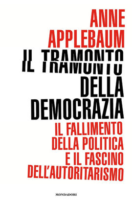 Immagine di TRAMONTO DELLA DEMOCRAZIA. IL FALLIMENTO DELLA POLITICA E IL FASCINO DELL`AUTORITARISMO (IL)