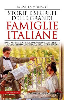 Immagine di STORIE E SEGRETI DELLE GRANDI FAMIGLIE ITALIANE. DAGLI AGNELLI AI VERSACE, DAI MANZONI AGLI OLIV...