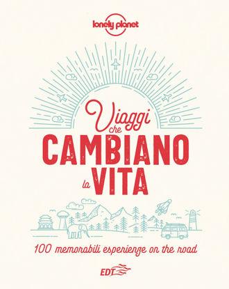 Immagine di VIAGGI CHE CAMBIANO LA VITA. 100 MEMORABILI ESPERIENZE ON THE ROAD