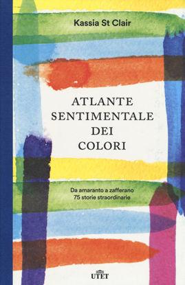 Immagine di ATLANTE SENTIMENTALE DEI COLORI. DA AMARANTO A ZAFFERANO 75 STORIE STRAORDINARIE