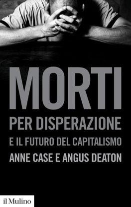 Immagine di MORTI PER DISPERAZIONE E IL FUTURO DEL CAPITALISMO