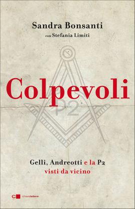 Immagine di COLPEVOLI. GELLI, ANDREOTTI E LA P2 VISTI DA VICINO