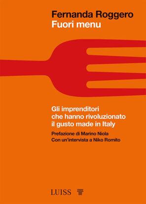 Immagine di FUORI MENU. GLI IMPRENDITORI CHE HANNO RIVOLUZIONATO IL GUSTO MADE IN ITALY