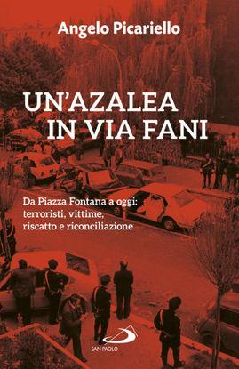 Immagine di AZALEA IN VIA FANI. DA PIAZZA FONTANA A OGGI: TERRORISTI, VITTIME, RISCATTO E RICONCILIAZIONE (UN`)