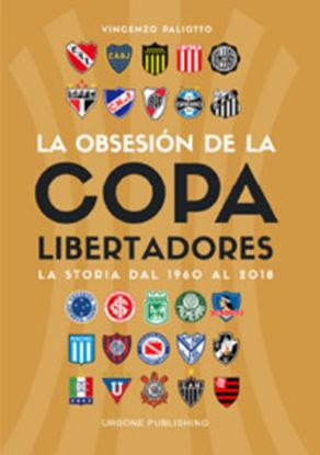 Immagine di OBSESIÓN POR LA COPA LIBERTADORES. LA STORIA DAL 1960 AL 2018