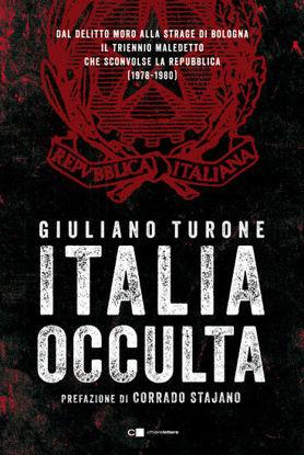 Immagine di ITALIA OCCULTA. DAL DELITTO MORO ALLA STRAGE DI BOLOGNA. IL TRIENNIO MALEDETTO CHE SCONVOLSE LA ...