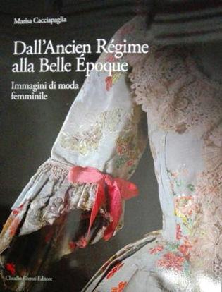 Immagine di DELL`ANCIEN REGIME ALLA BELLE EPOQUE. IMMAGINI DI MODA FEMMINILE