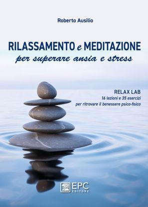 Immagine di RILASSAMENTO E MEDITAZIONE PER SUPERARE ANSIA E STRESS