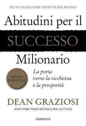 Immagine di ABITUDINI PER IL SUCCESSO MILIONARIO. LA PORTA VERSO LA RICCHEZZA E LA PROSPERITA`