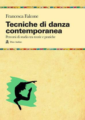 Immagine di TECNICHE DI DANZA CONTEMPORANEA. PERCORSI DI STUDIO TRA TEORIE E PRATICHE