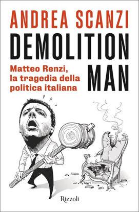 Immagine di DEMOLITION MAN. MATTEO RENZI, LA TRAGEDIA DELLA POLITICA ITALIANA
