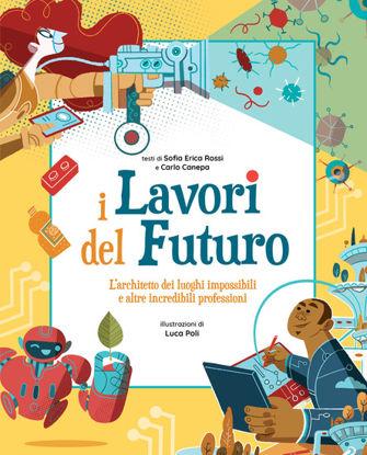 Immagine di LAVORI DEL FUTURO. L`ARCHITETTO DEI LUOGHI IMPOSSIBILI E ALTRE INCREDIBILI PROFESSIONI (I)