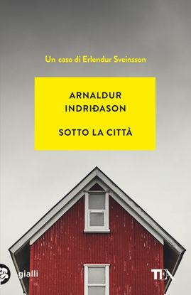 Immagine di SOTTO LA CITTA`.  I CASI DELL`ISPETTORE ERLENDUR SVEINSSON.